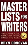 MASTER LISTS FOR WRITERS: Thesauruses, Plots, Character Traits, Names, and More (English Edition)