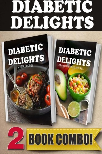 Sugar-Free Greek Recipes and Raw Sugar-Free Recipes: 2 Book Combo (Diabetic Delights) by Ariel Sparks