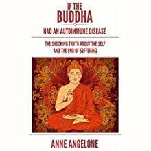 If the Buddha Had an Autoimmune Disease: The Shocking Truth about the Self and the End of Suffering Audiobook by Anne Angelone Narrated by Jane Knight