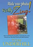 img - for Make Your Photos Really Zing: Your Second Step-By-Step Guide to the Ultimate Image by Tom Underhill (2010-08-01) book / textbook / text book