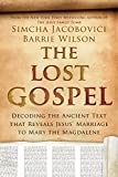 The Lost Gospel: Decoding the Ancient Text that Reveals Jesus Marriage to Mary the Magdalene
