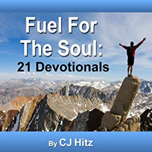 Fuel for the Soul: 21 Devotionals That Nourish | [C. J. Hitz]