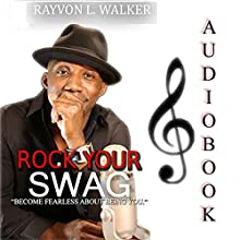 Rock Your Swag: Become Fearless About Being You (       UNABRIDGED) by Rayvon Walker Narrated by Rayvon Walker