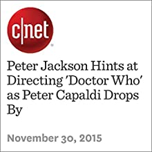 Peter Jackson Hints at Directing 'Doctor Who' as Peter Capaldi Drops By (       UNABRIDGED) by Richard Trenholm Narrated by Mia Gaskin