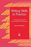 img - for Writing Skills in Practice: A Practical Guide for Health Professionals (Arts Therapies) book / textbook / text book