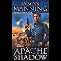 Apache Shadow Audiobook by Jason Manning Narrated by Tom Stechschulte