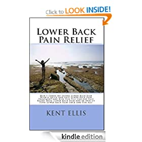 Lower Back Pain Relief: The Amazing Story Of How I Cured My Chronic Lower Back Pain In Only Ten Days And How You Too Can Get Rid Of Your Lower Back Pain Fast And Be Free Of Back Pain Once And For All!