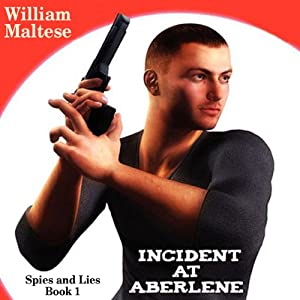 Incident at Aberlene: Spies and Lies, Book 1 | [William Maltese]