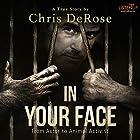 In Your Face: From Actor to Animal Activist Hörbuch von Chris Derose Gesprochen von: Rick Pasqualone