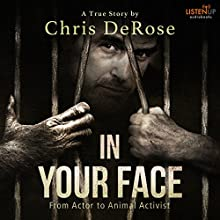 In Your Face: From Actor to Animal Activist Audiobook by Chris Derose Narrated by Rick Pasqualone