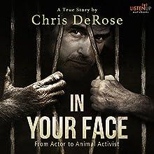 In Your Face: From Actor to Animal Activist | Livre audio Auteur(s) : Chris Derose Narrateur(s) : Rick Pasqualone