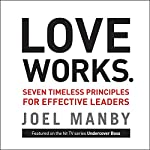 Love Works: Seven Timeless Principles for Effective Leaders | Joel Manby