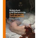 Schönheit und Geheimnis: Der deutsche Symbolismus - Die andere Moderne