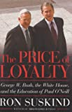 The Price of Loyalty: George W. Bush, the White House, and the Education of Paul O'Neill (0743255453) by Ron Suskind