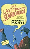 Andrew Martin The Last Train to Scarborough (Jim Stringer Steam Detective 6)