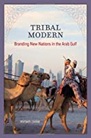 Tribal Modern - Branding New Nations in the Arab Gulf