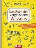 Das Buch des vergessenen Wissens: Mathe, Deutsch & Co. aufgefrischt