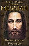 img - for The Prophecies of the Messiah: The Scriptures of the Prophets are Fulfilled book / textbook / text book