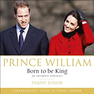 Prince William: Born to Be King | [Penny Junor]