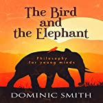 The Bird and the Elephant: Philosophy for Young Minds | Dominic Smith