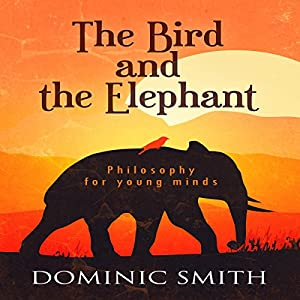 The Bird and the Elephant: Philosophy for Young Minds Audiobook