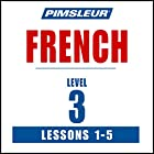 French Level 3 Lessons 1-5: Learn to Speak and Understand French with Pimsleur Language Programs Rede von  Pimsleur Gesprochen von:  Pimsleur