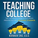 Teaching College: The Ultimate Guide to Lecturing, Presenting, and Engaging Students Audiobook by Norman Eng Narrated by Joseph Brookhouse