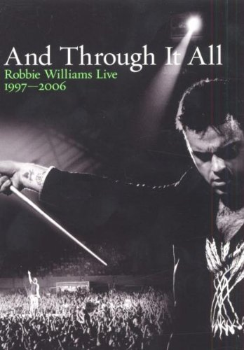 Robbie Williams - And Through It All - Live 1997 - 2006 [DVD]