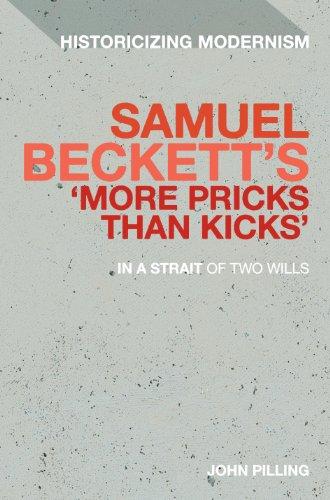 Samuel Beckett's 'More Pricks Than Kicks': In A Strait Of Two Wills (Historicizing Modernism)