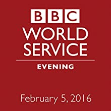 February 05, 2016: Evening Other by  BBC Newshour Narrated by Owen Bennett-Jones, Lyse Doucet, Robin Lustig, Razia Iqbal, James Coomarasamy, Julian Marshall