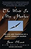 img - for The Wind is My Mother: The Life and Teachings of a Native American Shaman by Bear Heart ( 1998 ) Paperback book / textbook / text book