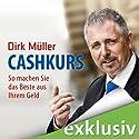 Cashkurs: So machen Sie das Beste aus Ihrem Geld (       ungekürzt) von Dirk Müller Gesprochen von: Detlef Bierstedt