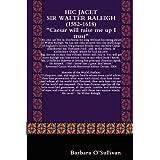 Hic Jacet: Sir Walter Raleigh (1552-1618), Life in Elizabethan Timesby Barbara O'Sullivan