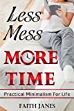 img - for Less Mess, More Time: Practical Minimalism for Life (Practical Minimalism Book Series) book / textbook / text book