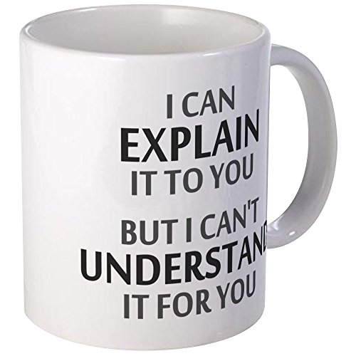 CafePress - Engineers Motto Cant Understand It For You Mugs - Unique Coffee Mug, 11oz Coffee Cup