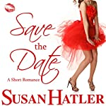 Save the Date: Better Date than Never, Book 4 (       UNABRIDGED) by Susan Hatler Narrated by Martha Lee