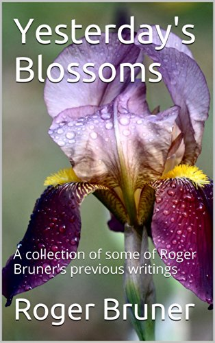 Book: Yesterday's Blossoms - A collection of some of Roger Bruner's previous writings by Roger E. Bruner