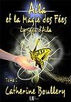 Aila et la Magie des F�es: La saga d'...