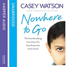 Nowhere to Go: The Heartbreaking True Story of a Boy Desperate to Be Loved (       UNABRIDGED) by Casey Watson Narrated by Kate Lock