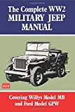 Complete WW2 Military Jeep Manual: Covering Willys Model MB and Ford Model GPW
