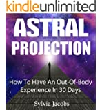 Astral Projection: How To Have An Out-Of-Body Experience In 30 Days