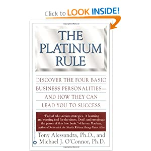 The Platinum Rule : Discover the Four Basic Business Personalities - And How They Can Lead You to Success