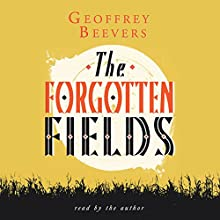 The Forgotten Fields Audiobook by Geoffrey Beevers Narrated by Geoffrey Beevers
