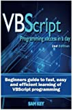 VBScript Programming Success in a Day: Beginner?s Guide to Fast, Easy and Efficient Learning of VBScript Programming