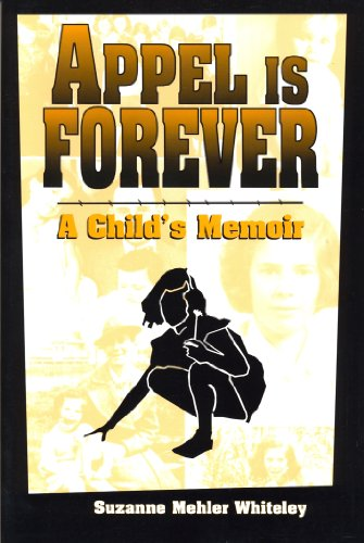 Suzanne Mehler Whiteley - Appel Is Forever: A Child's Memoir