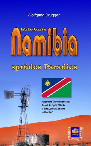 Erlebnis Namibia - sprödes Paradies (Erlebnis südliches Afrika: Reisen in der Republik Südafrika, in Namibia, Zimbabwe, Botswana und Swaziland 2)