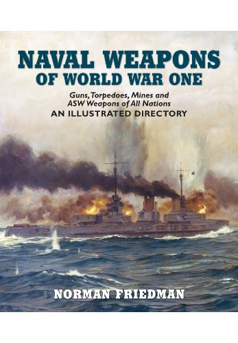 Naval Weapons of World War One: Guns, Torpedoes, Mines, and ASW Weapons of All Nations: An Illustrated Directory (World War 1 Weapons compare prices)