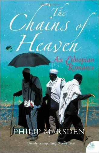 The Chains of Heaven: An Ethiopian Adventure written by Philip Marsden