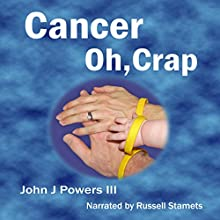Cancer. Oh, Crap. (       UNABRIDGED) by John J. Powers III Narrated by Russell Stamets