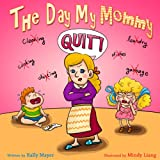 """(Children's Book) The Day My Mommy QUIT!  Funny Rhyming Picture Book for Beginner Readers/Bedtime Story (ages 2-8) (Early Learning) (""""Early Learning and Laughing Picture Books""""- Beginner Readers)"""